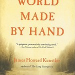 Book Review:  James Kunstler – World Made by Hand