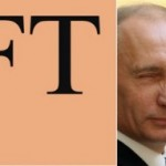 REPRINT: Is Putin Pitiable, Or Is The Financial Times Corrupt?